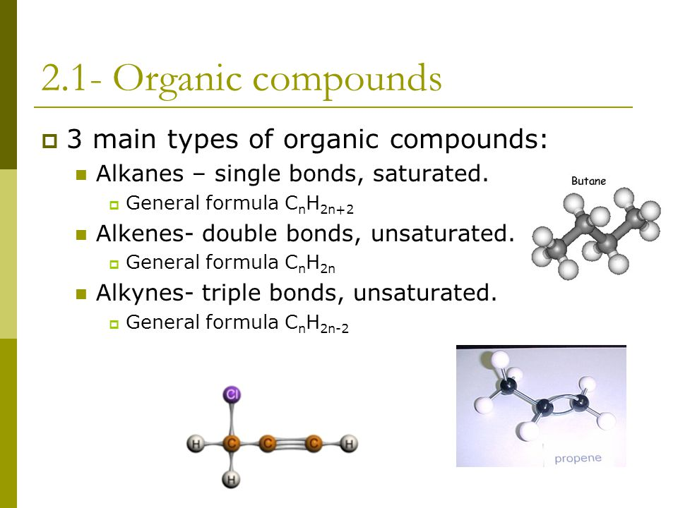 2.1- Organic compounds 3 main types of organic compounds: