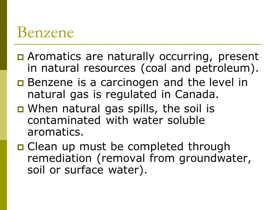Benzene Aromatics are naturally occurring, present in natural resources (coal and petroleum).