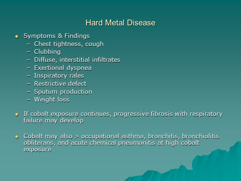 Hard Metal Disease Symptoms & Findings Chest tightness, cough Clubbing