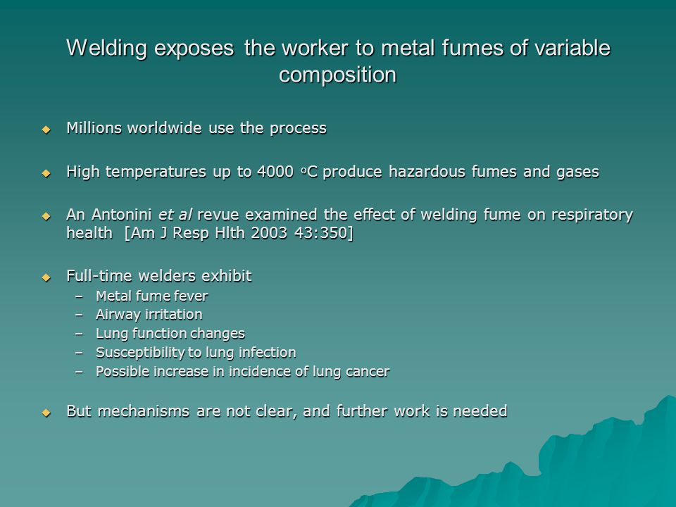 Welding exposes the worker to metal fumes of variable composition