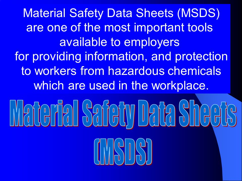 Material Safety Data Sheets (MSDS) are one of the most important tools