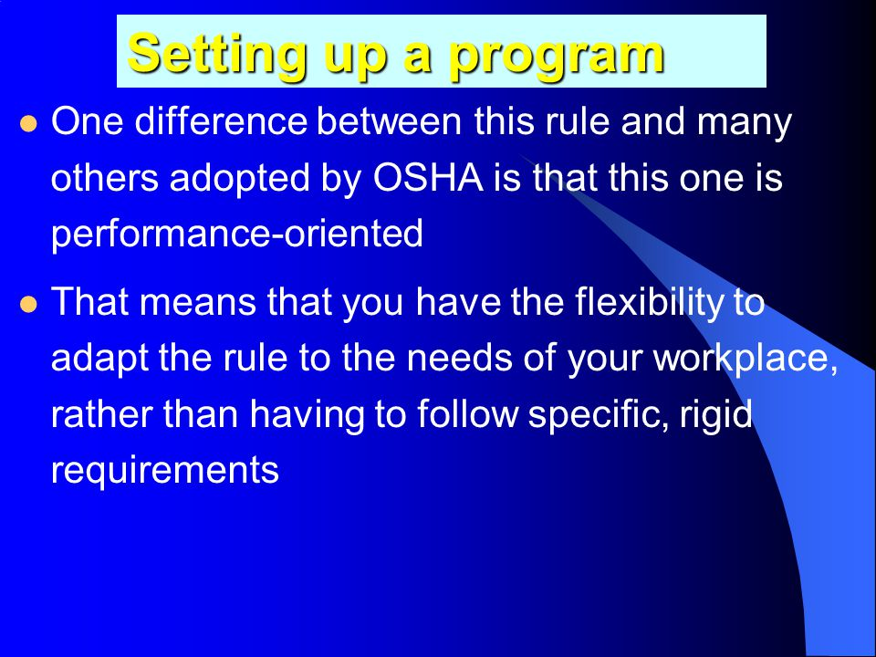 Setting up a program One difference between this rule and many others adopted by OSHA is that this one is performance-oriented.