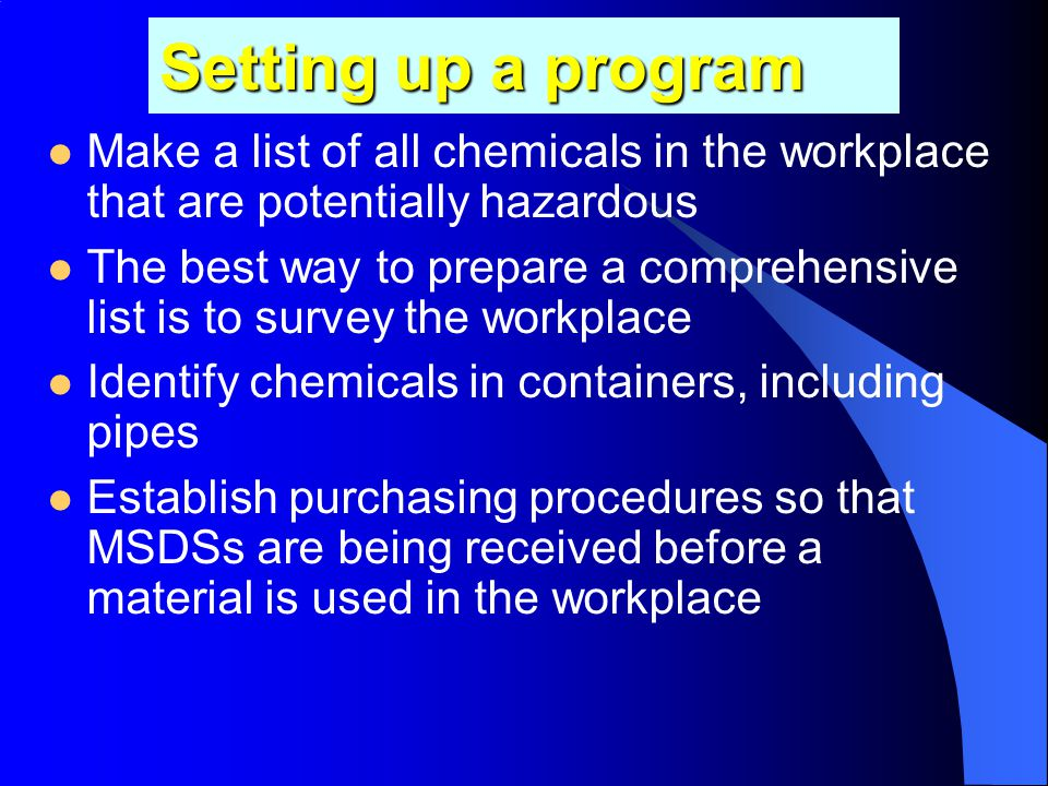 Setting up a program Make a list of all chemicals in the workplace that are potentially hazardous.
