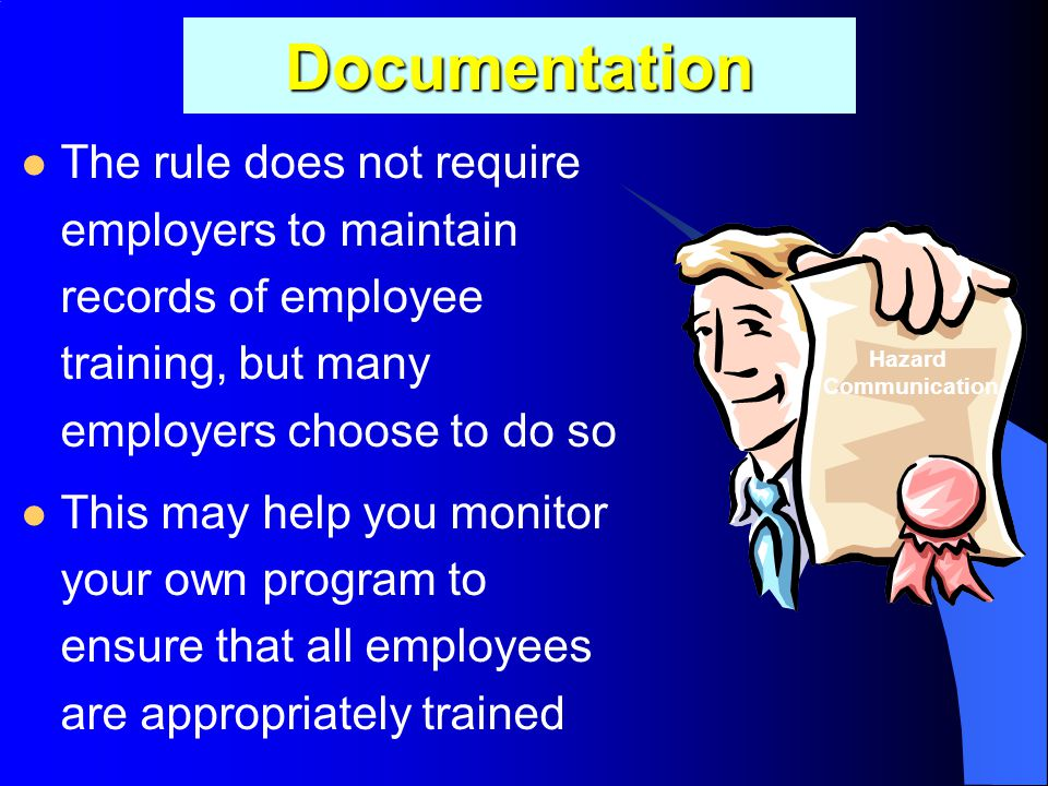 Documentation The rule does not require employers to maintain records of employee training, but many employers choose to do so.