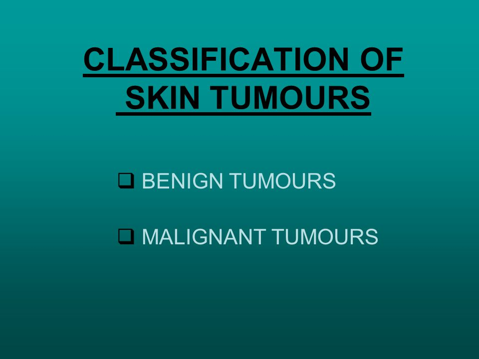 CLASSIFICATION OF SKIN TUMOURS