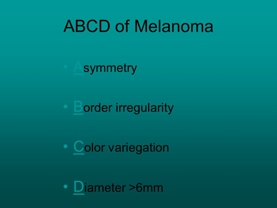 ABCD of Melanoma Asymmetry Border irregularity Color variegation