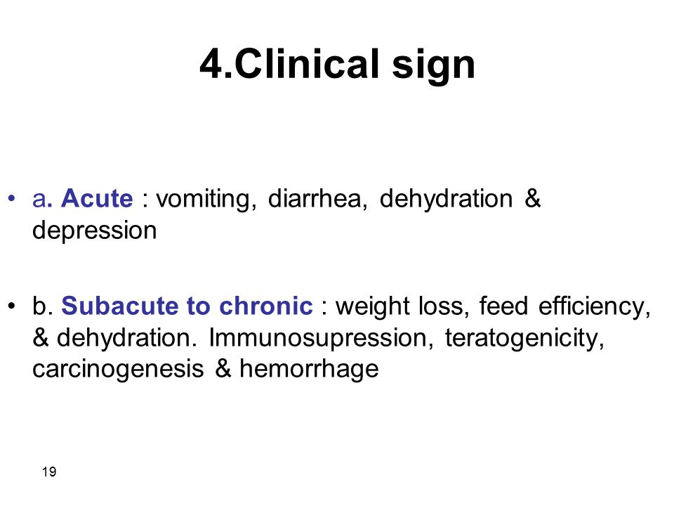 4.Clinical sign a. Acute : vomiting, diarrhea, dehydration & depression.