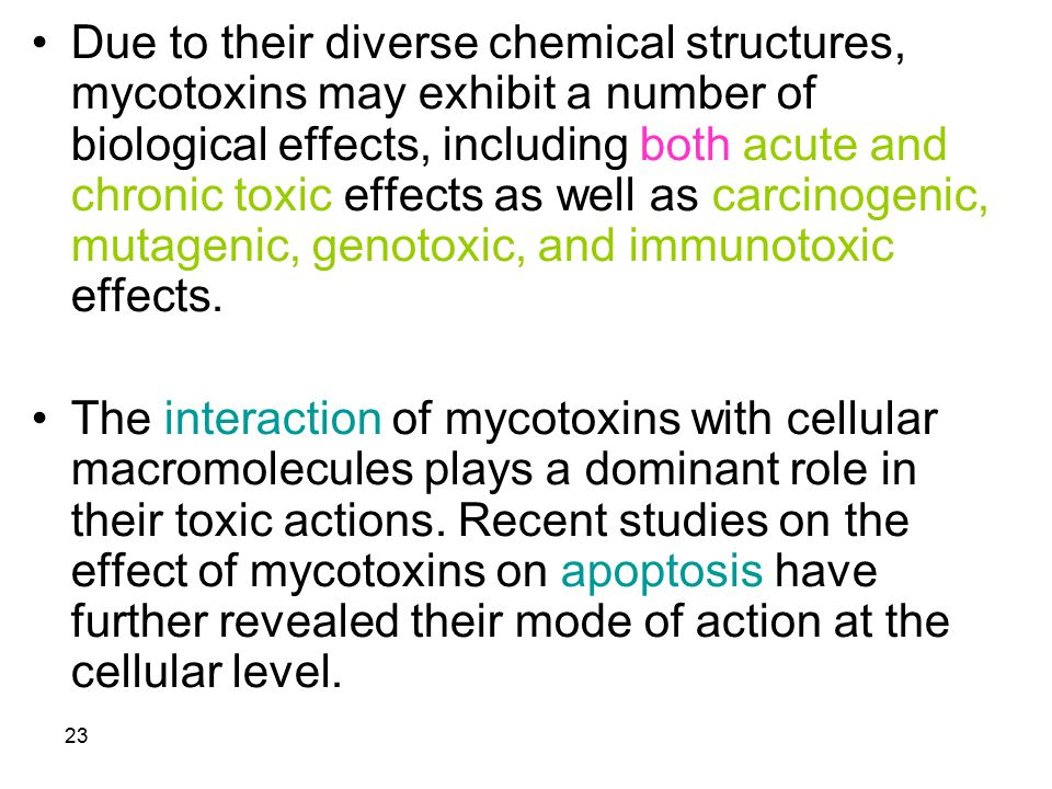 Due to their diverse chemical structures, mycotoxins may exhibit a number of biological effects, including both acute and chronic toxic effects as well as carcinogenic, mutagenic, genotoxic, and immunotoxic effects.