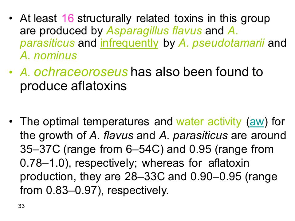 At least 16 structurally related toxins in this group are produced by Asparagillus flavus and A. parasiticus and infrequently by A. pseudotamarii and A. nominus
