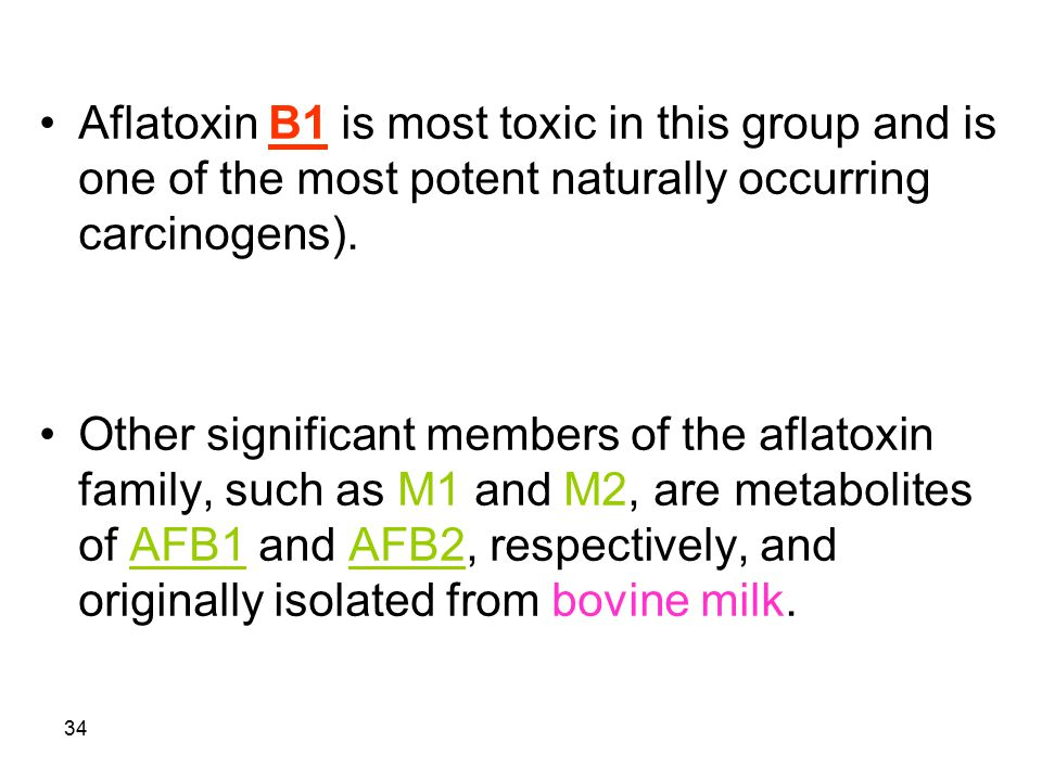 Aflatoxin B1 is most toxic in this group and is one of the most potent naturally occurring carcinogens).