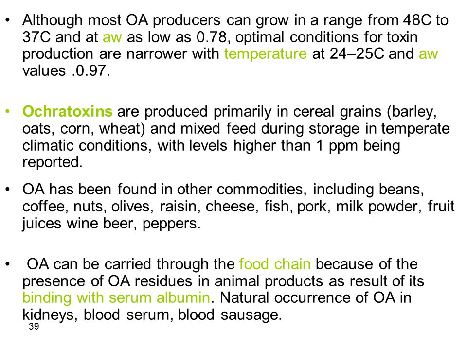 Although most OA producers can grow in a range from 48C to 37C and at aw as low as 0.78, optimal conditions for toxin production are narrower with temperature at 24–25C and aw values .0.97.