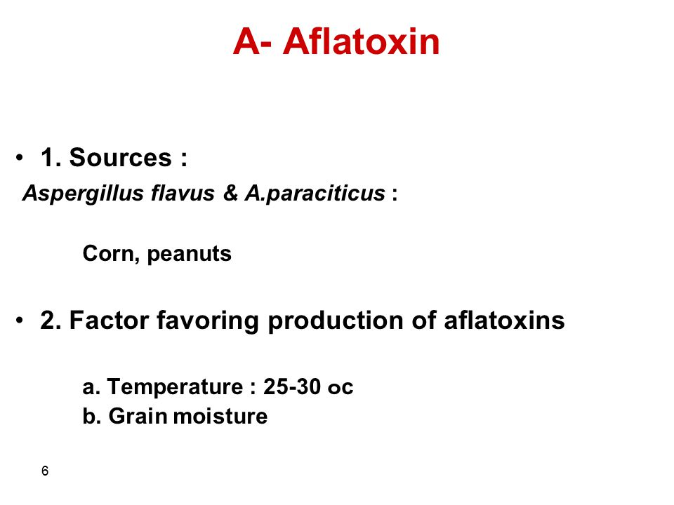 A- Aflatoxin 1. Sources : Aspergillus flavus & A.paraciticus :