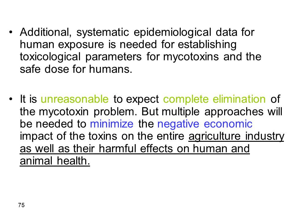 Additional, systematic epidemiological data for human exposure is needed for establishing toxicological parameters for mycotoxins and the safe dose for humans.