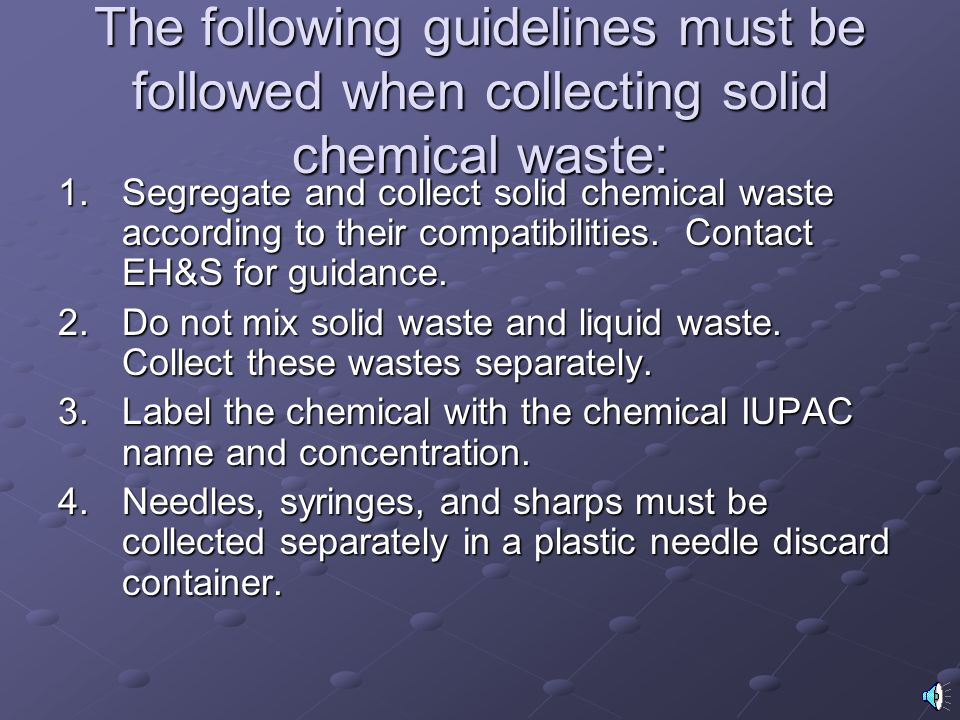 The following guidelines must be followed when collecting solid chemical waste: