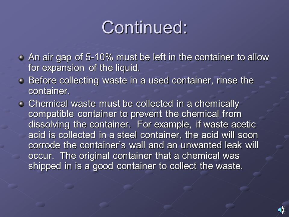 Continued: An air gap of 5-10% must be left in the container to allow for expansion of the liquid.
