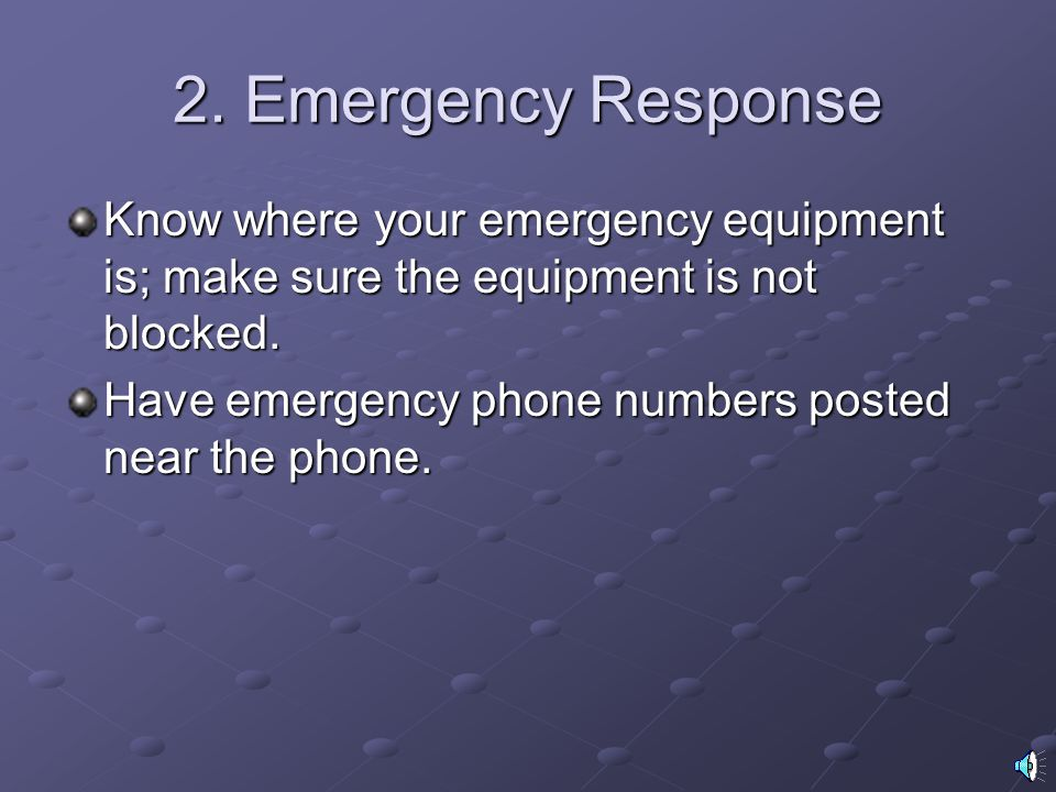 2. Emergency Response Know where your emergency equipment is; make sure the equipment is not blocked.
