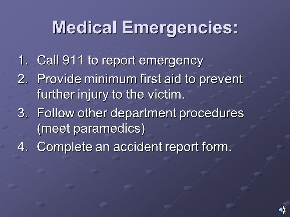 Medical Emergencies: Call 911 to report emergency