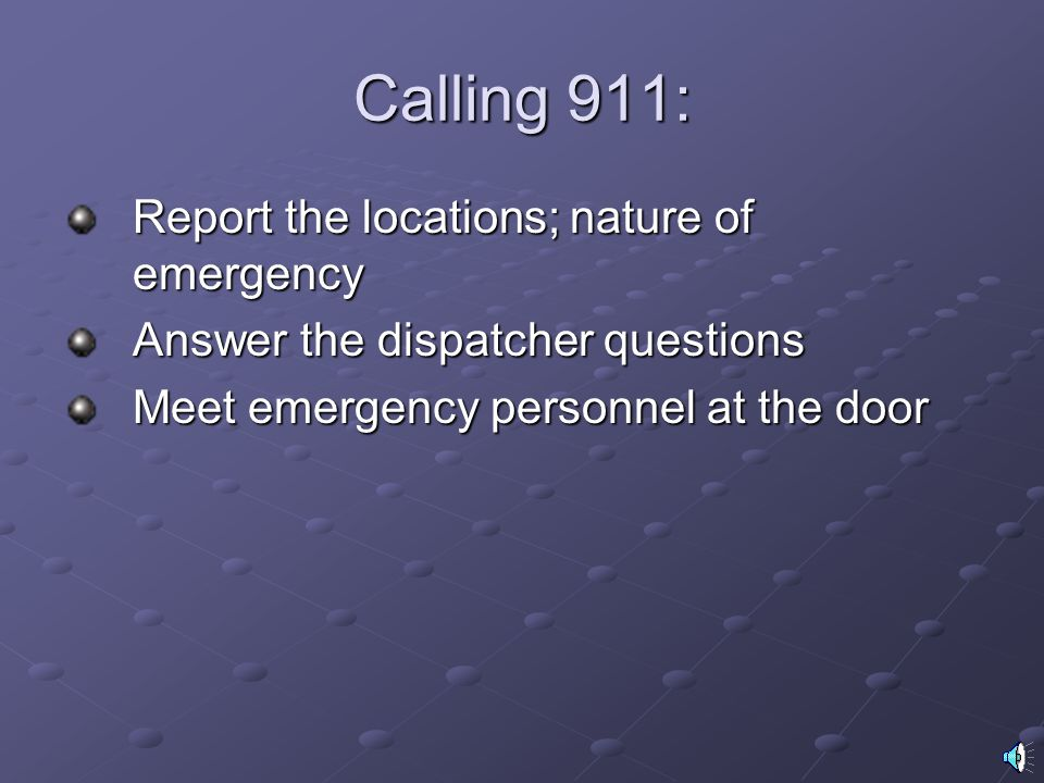 Calling 911: Report the locations; nature of emergency