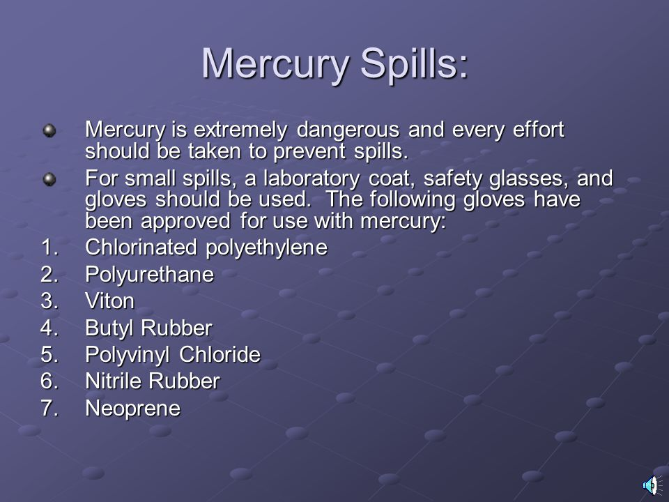 Mercury Spills: Mercury is extremely dangerous and every effort should be taken to prevent spills.