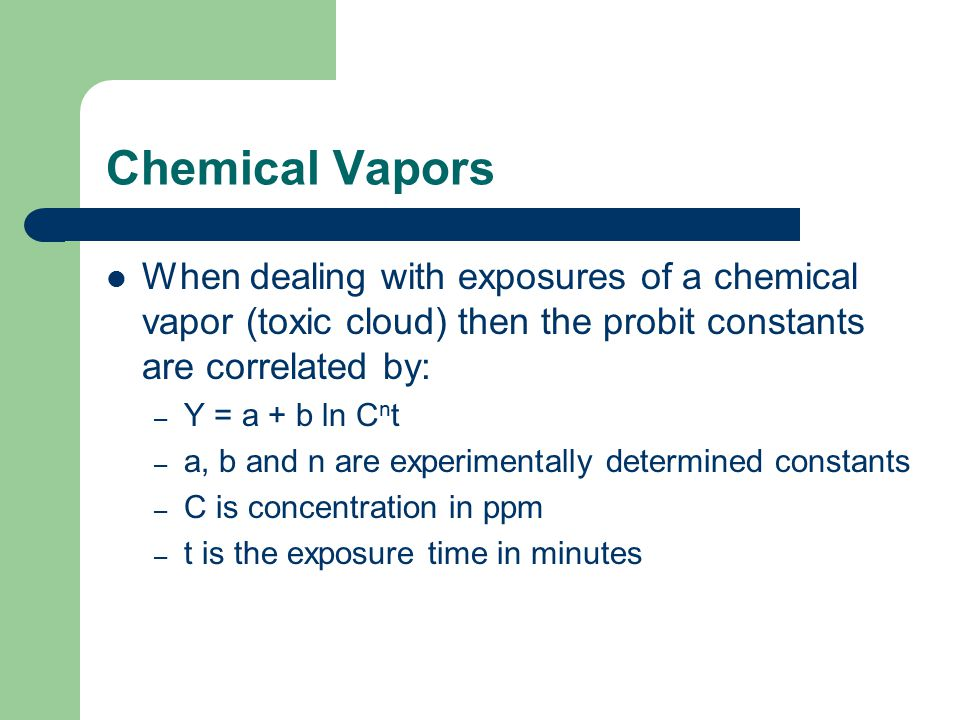 Chemical Vapors When dealing with exposures of a chemical vapor (toxic cloud) then the probit constants are correlated by: