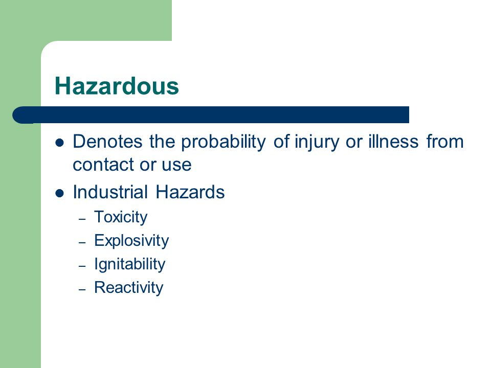 Hazardous Denotes the probability of injury or illness from contact or use. Industrial Hazards. Toxicity.