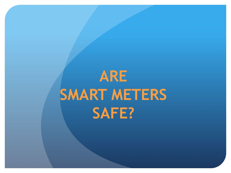ARE SMART METERS SAFE