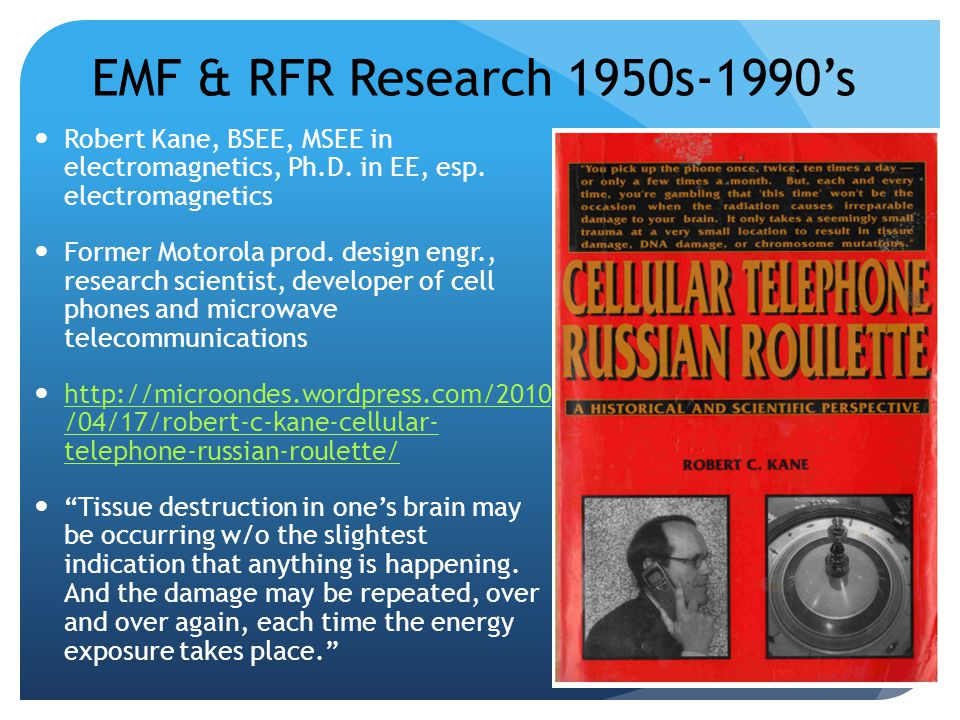 EMF & RFR Research 1950s-1990's Robert Kane, BSEE, MSEE in electromagnetics, Ph.D. in EE, esp. electromagnetics.