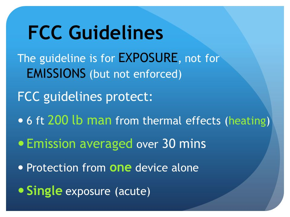 FCC Guidelines FCC guidelines protect: Emission averaged over 30 mins