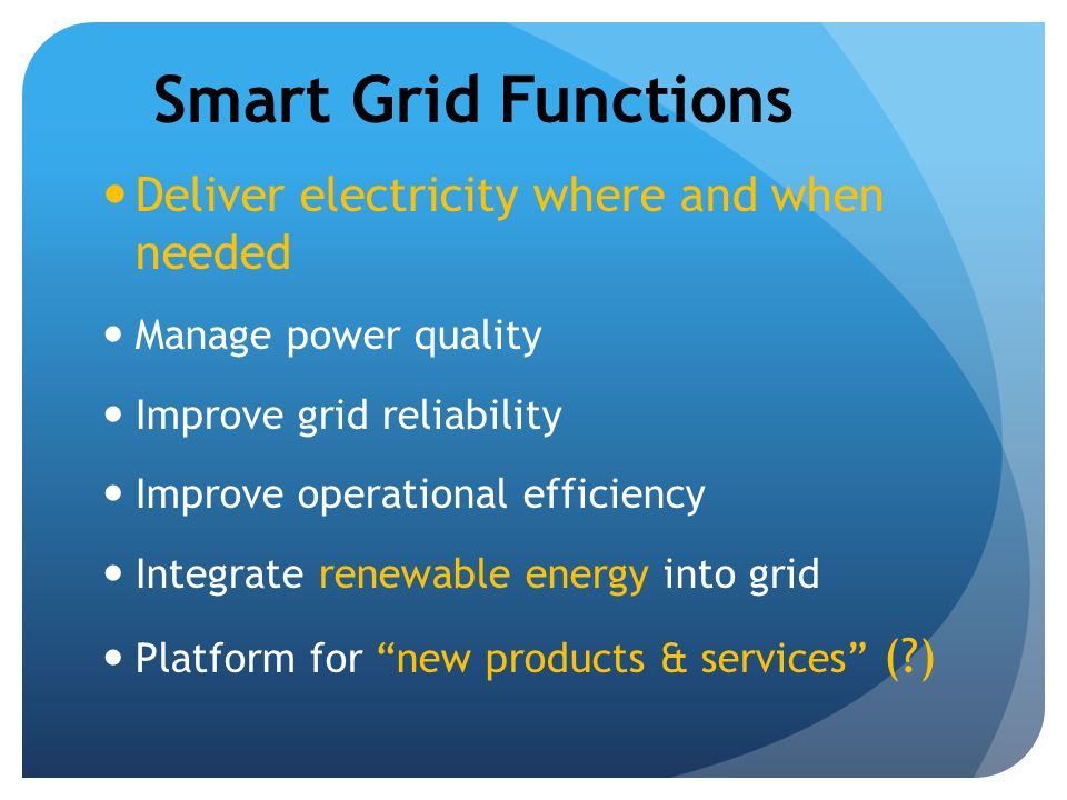 Smart Grid Functions Deliver electricity where and when needed