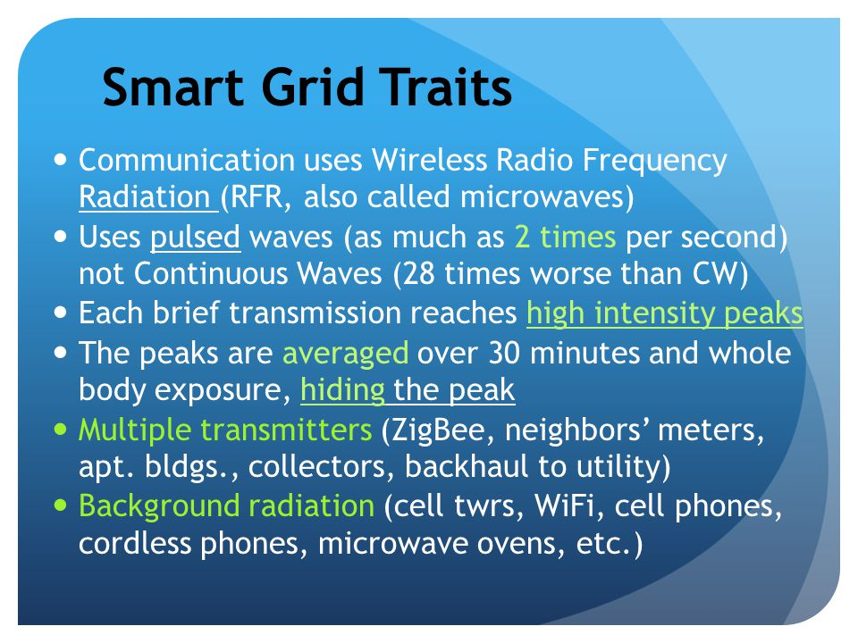 Smart Grid Traits Communication uses Wireless Radio Frequency Radiation (RFR, also called microwaves)