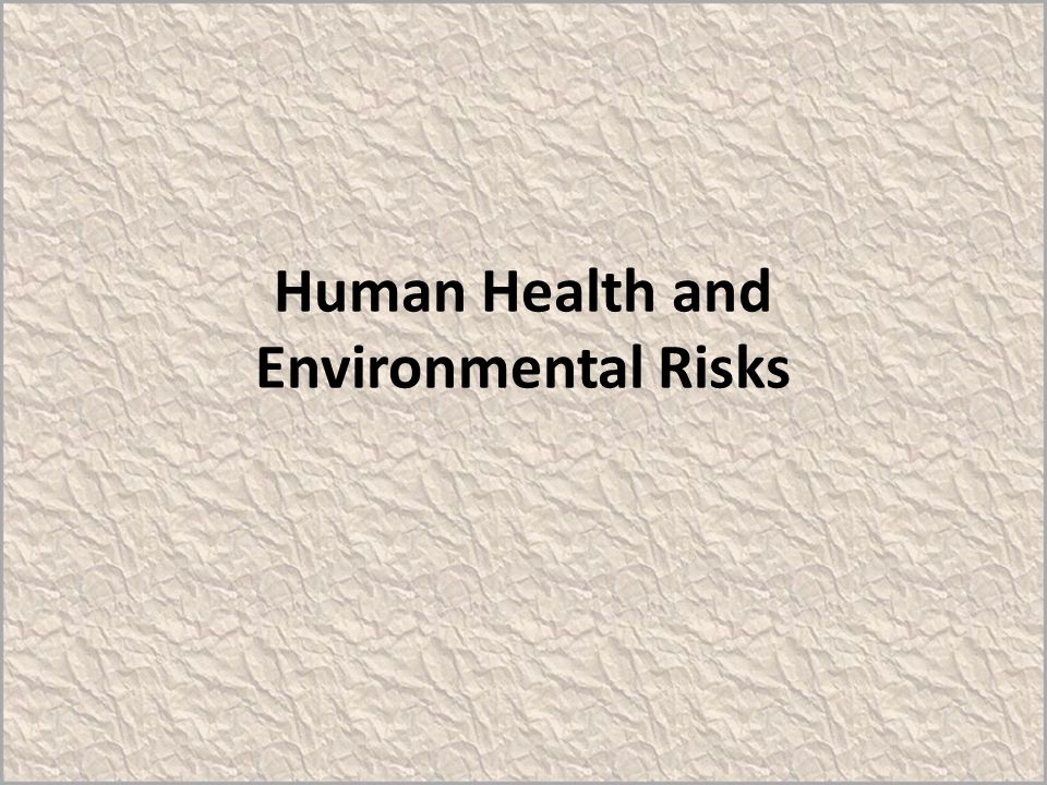 Human Health and Environmental Risks