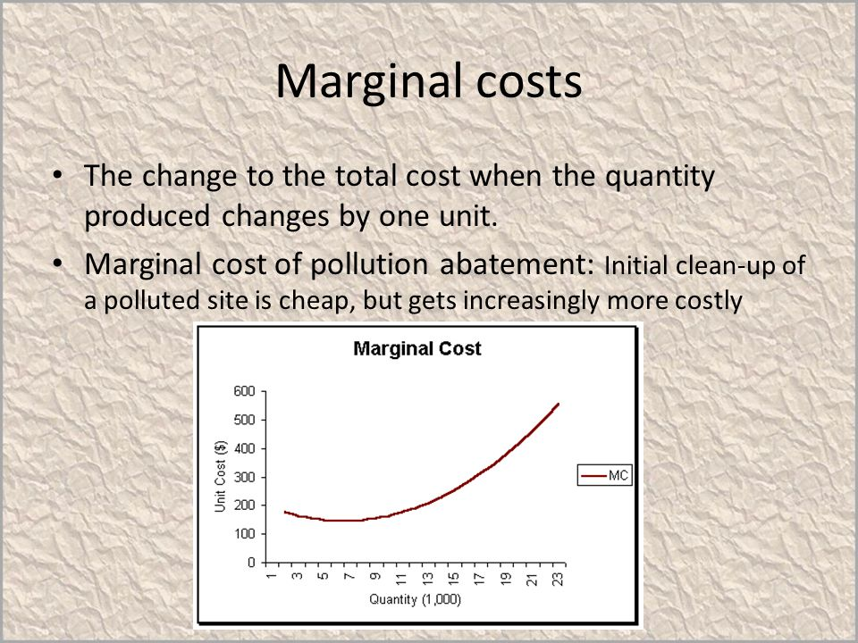Marginal costs The change to the total cost when the quantity produced changes by one unit.