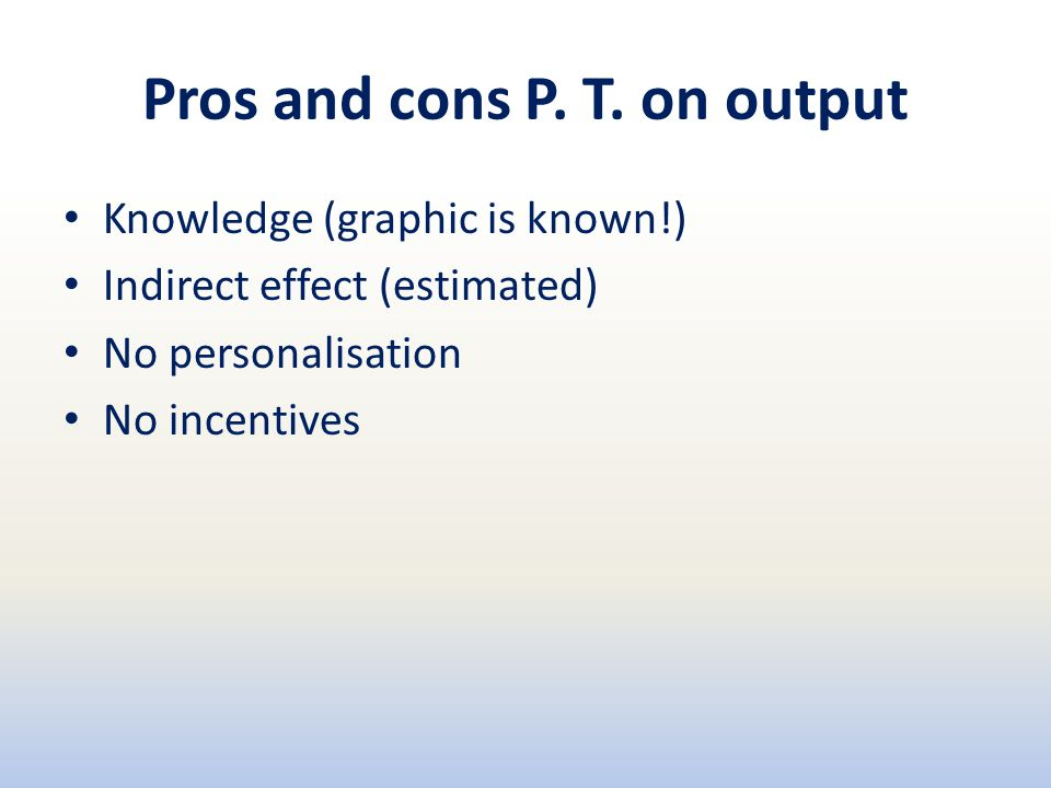 Pros and cons P. T. on output