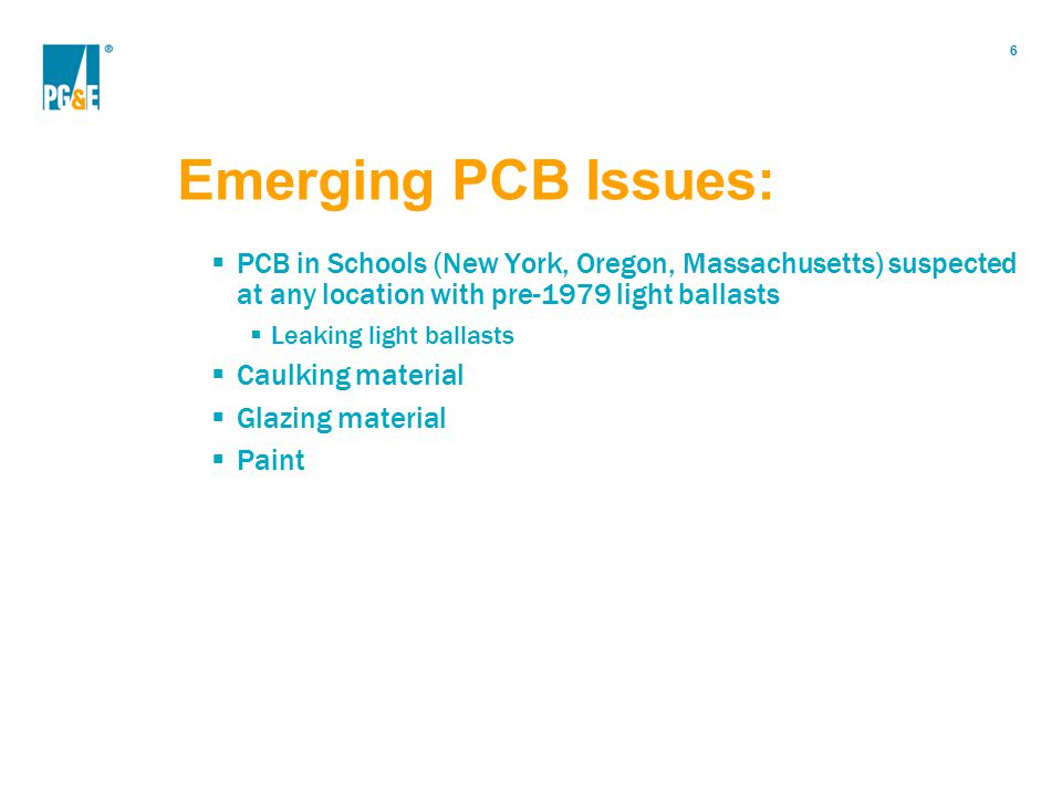 Emerging PCB Issues: PCB in Schools (New York, Oregon, Massachusetts) suspected at any location with pre-1979 light ballasts.