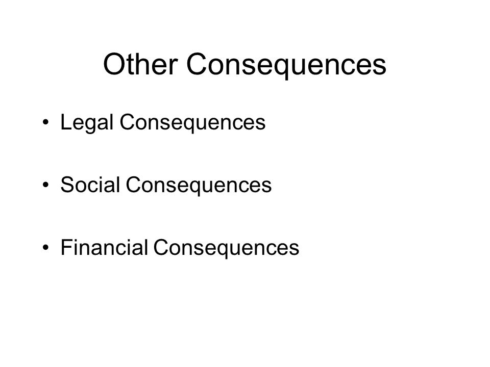 Other Consequences Legal Consequences Social Consequences