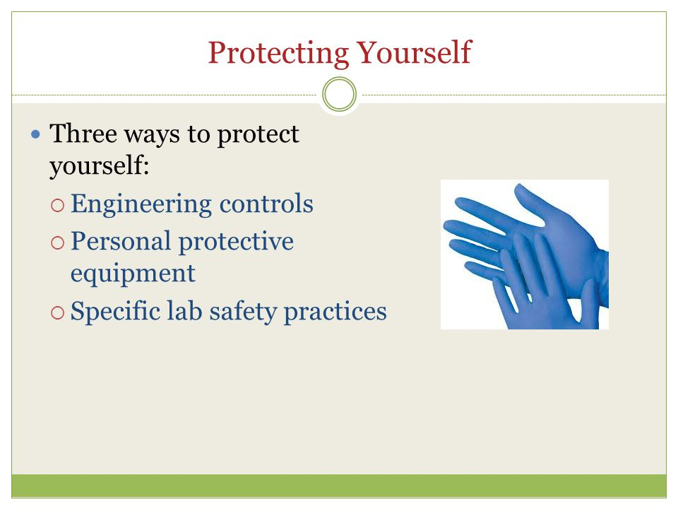 Protecting Yourself Three ways to protect yourself: