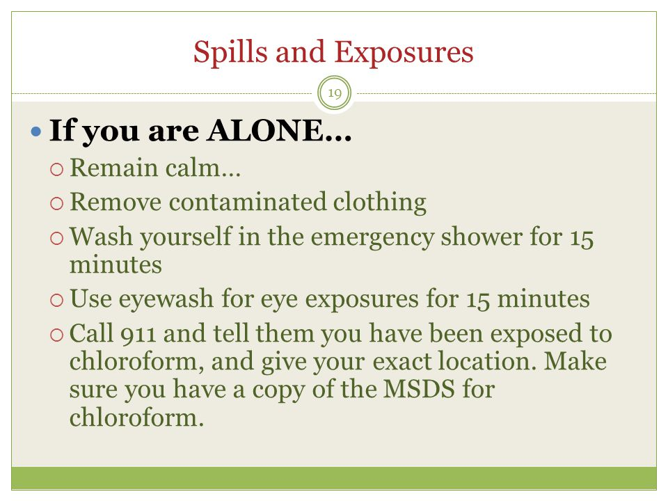 Spills and Exposures If you are ALONE… Remain calm…