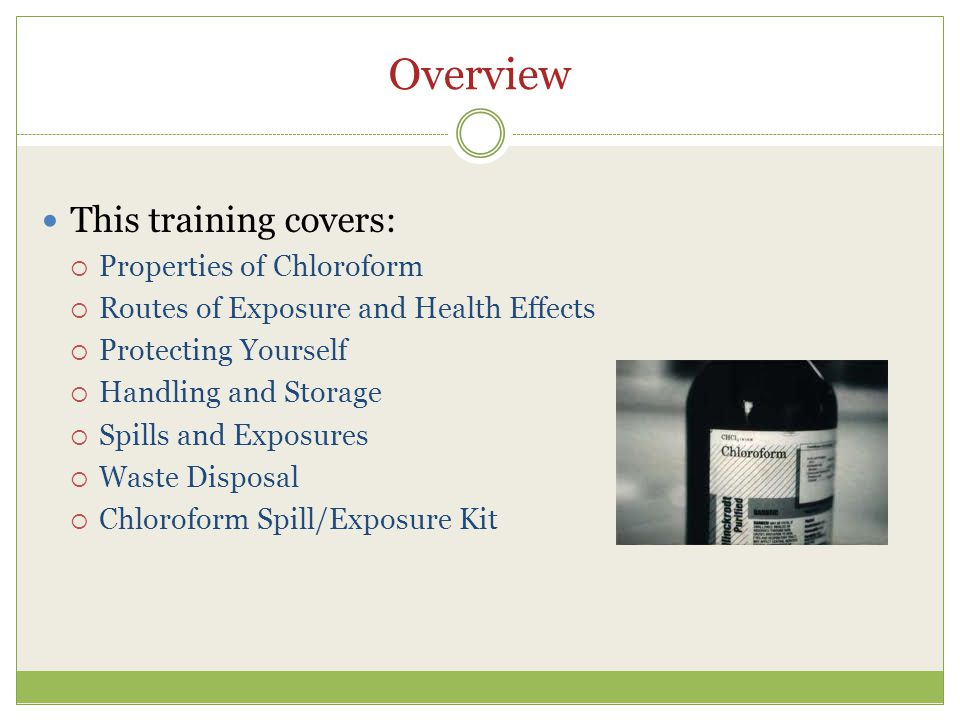 Overview This training covers: Properties of Chloroform