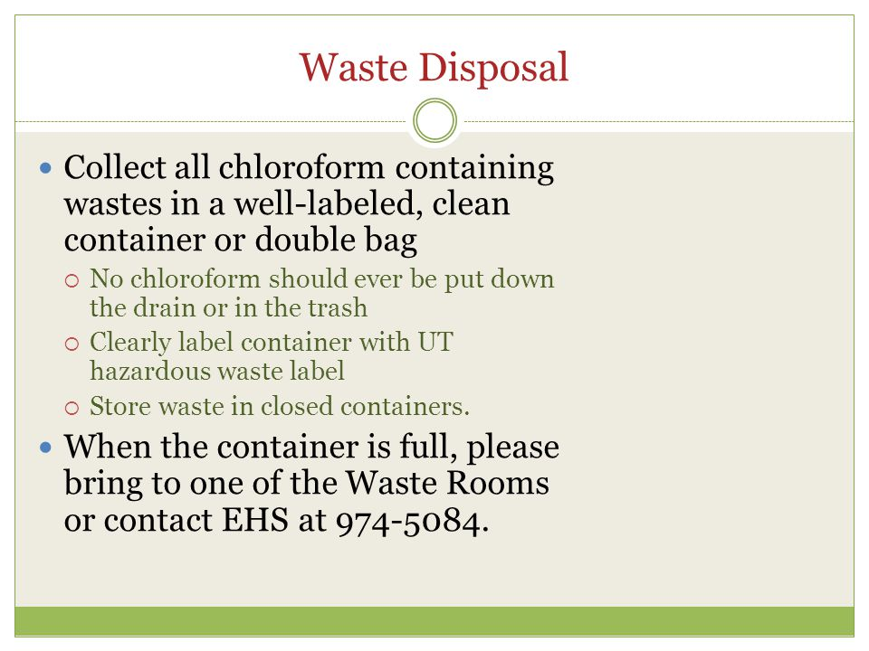 Waste Disposal Collect all chloroform containing wastes in a well-labeled, clean container or double bag.