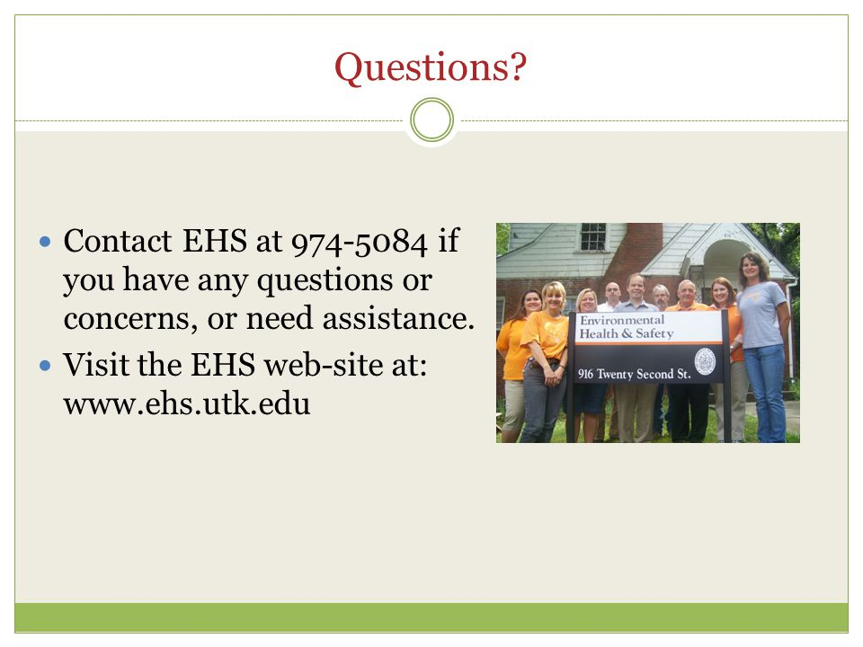 Questions. Contact EHS at 974-5084 if you have any questions or concerns, or need assistance.
