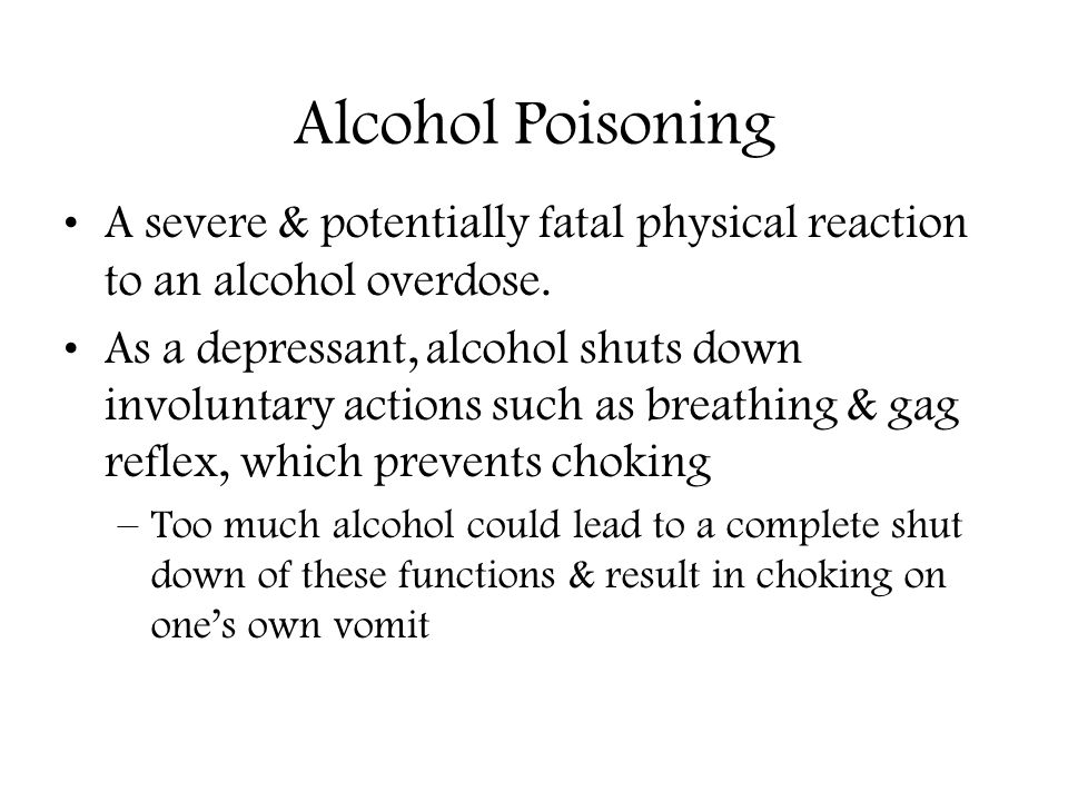 Alcohol Poisoning A severe & potentially fatal physical reaction to an alcohol overdose.