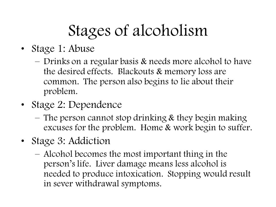 Stages of alcoholism Stage 1: Abuse Stage 2: Dependence