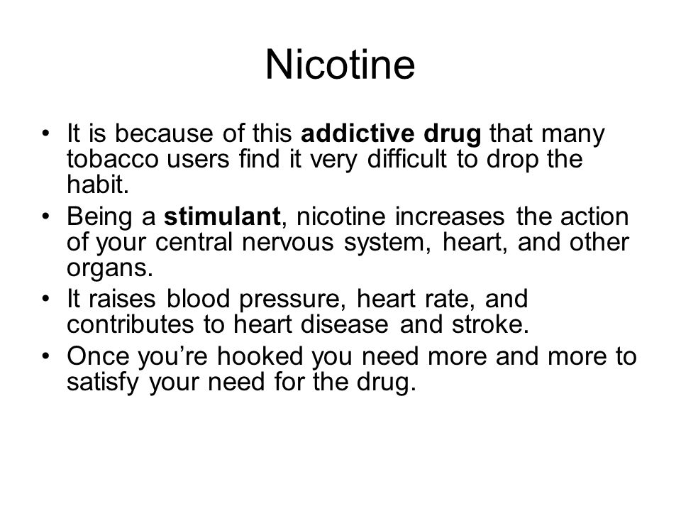 Nicotine It is because of this addictive drug that many tobacco users find it very difficult to drop the habit.