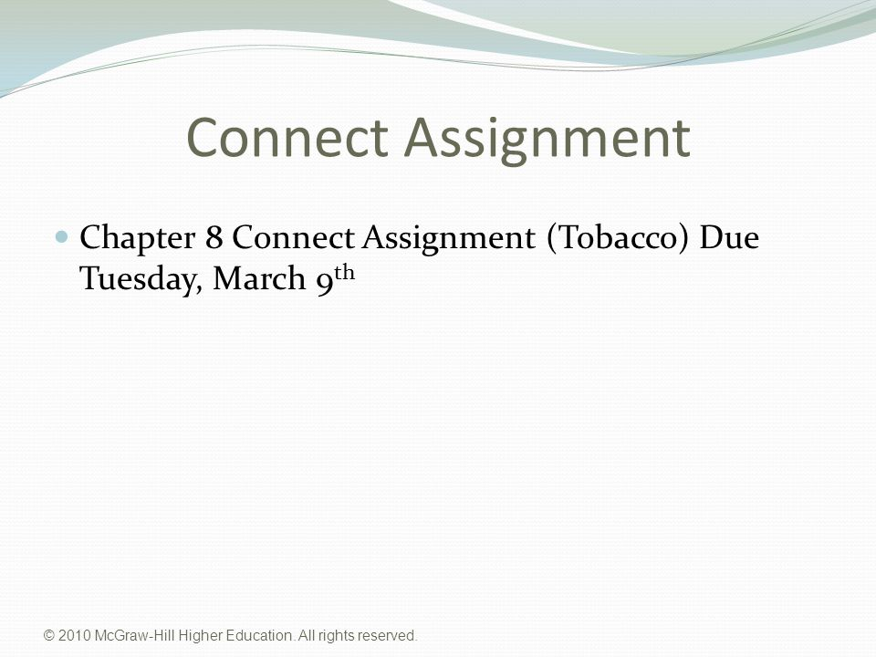 Connect Assignment Chapter 8 Connect Assignment (Tobacco) Due Tuesday, March 9th.