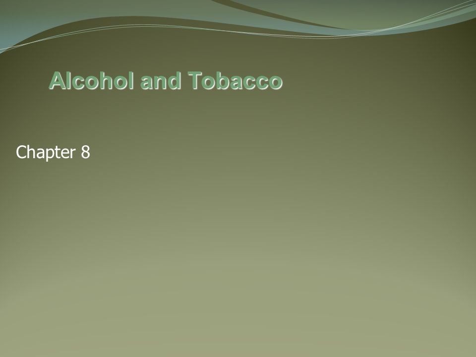 Alcohol and Tobacco Chapter 8
