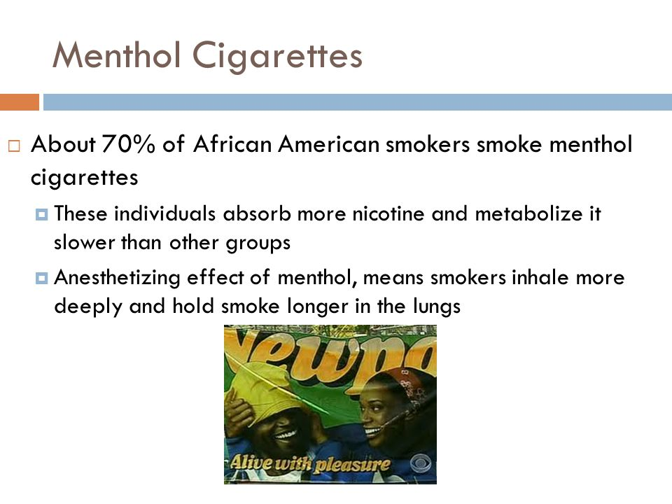 Menthol Cigarettes About 70% of African American smokers smoke menthol cigarettes.