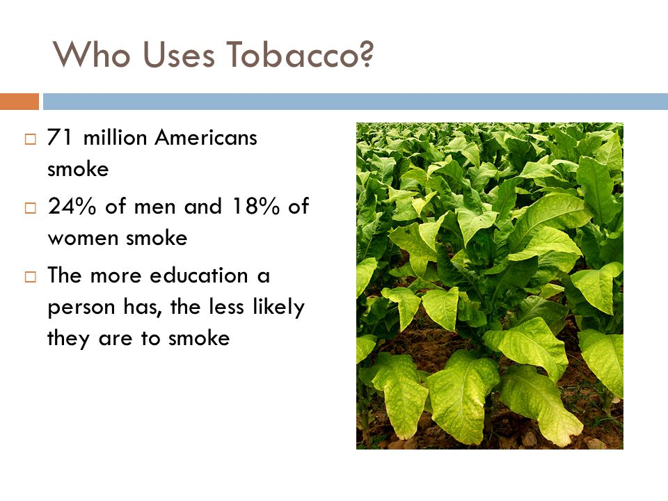 Who Uses Tobacco 71 million Americans smoke