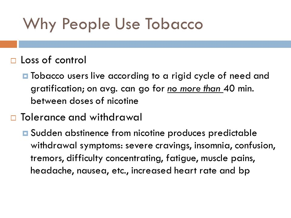 Why People Use Tobacco Loss of control Tolerance and withdrawal