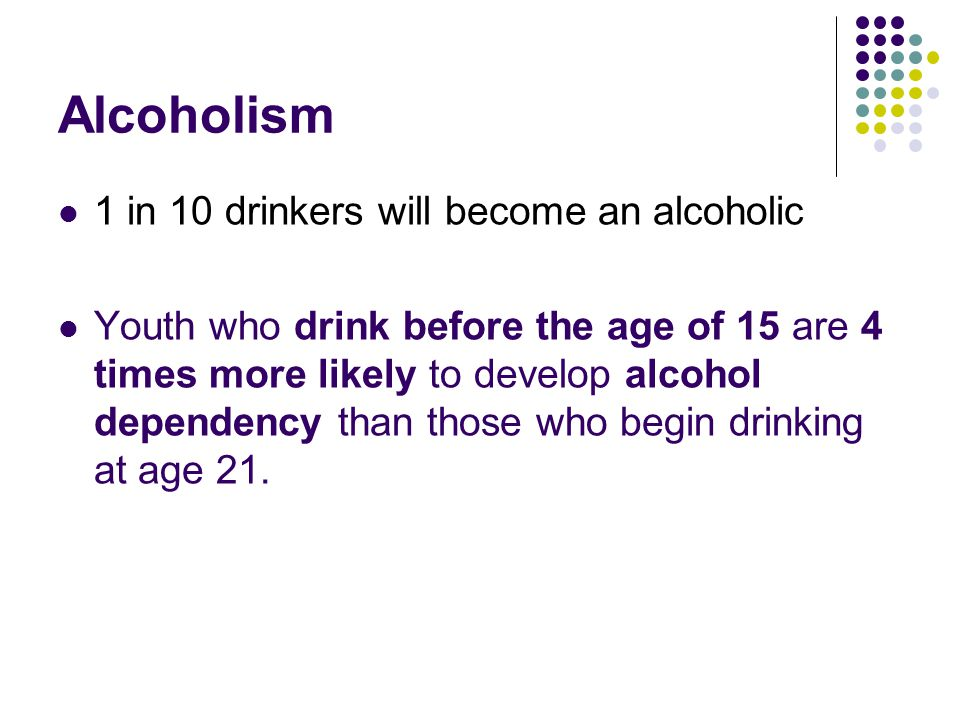 Alcoholism 1 in 10 drinkers will become an alcoholic