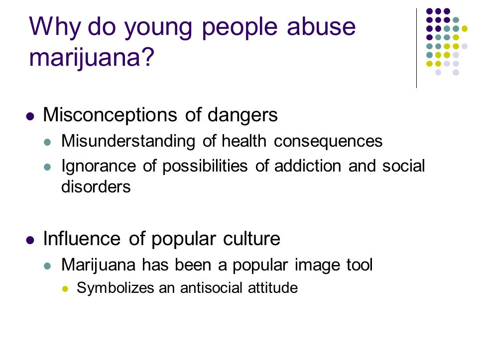 Why do young people abuse marijuana